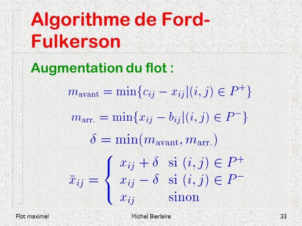 Flot maximalMichel Bierlaire33 Algorithme de Ford- Fulkerson Augmentation du flot :