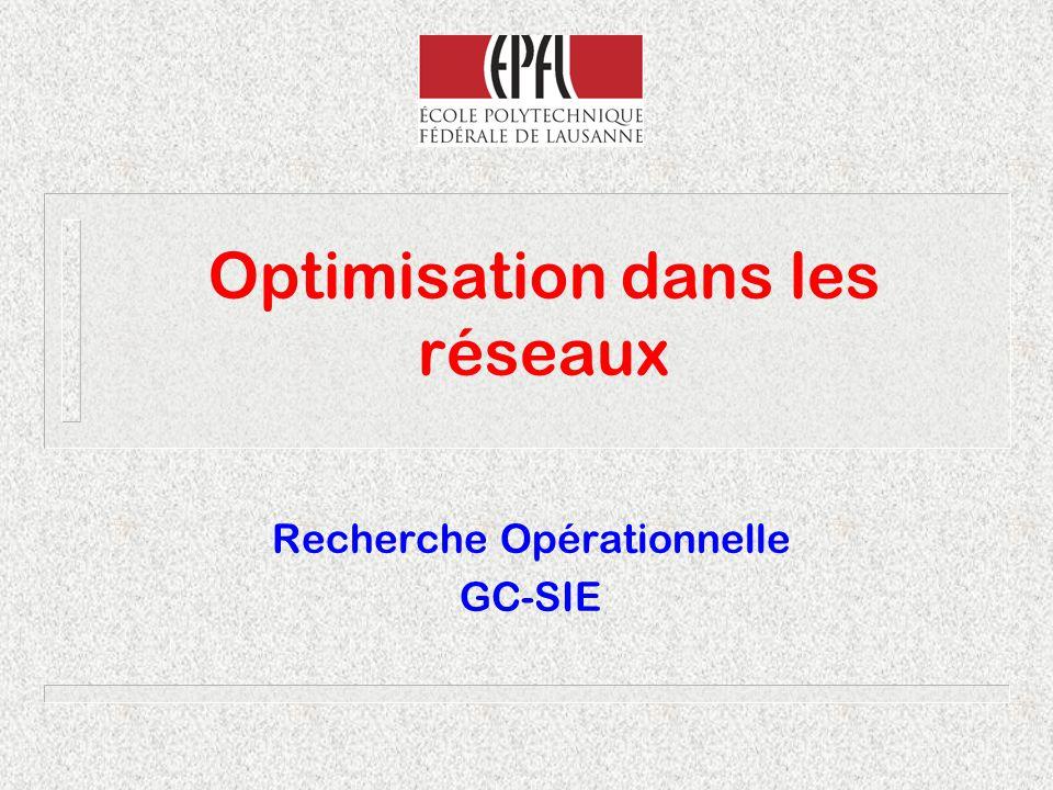 Optimisation dans les réseaux Recherche Opérationnelle GC-SIE