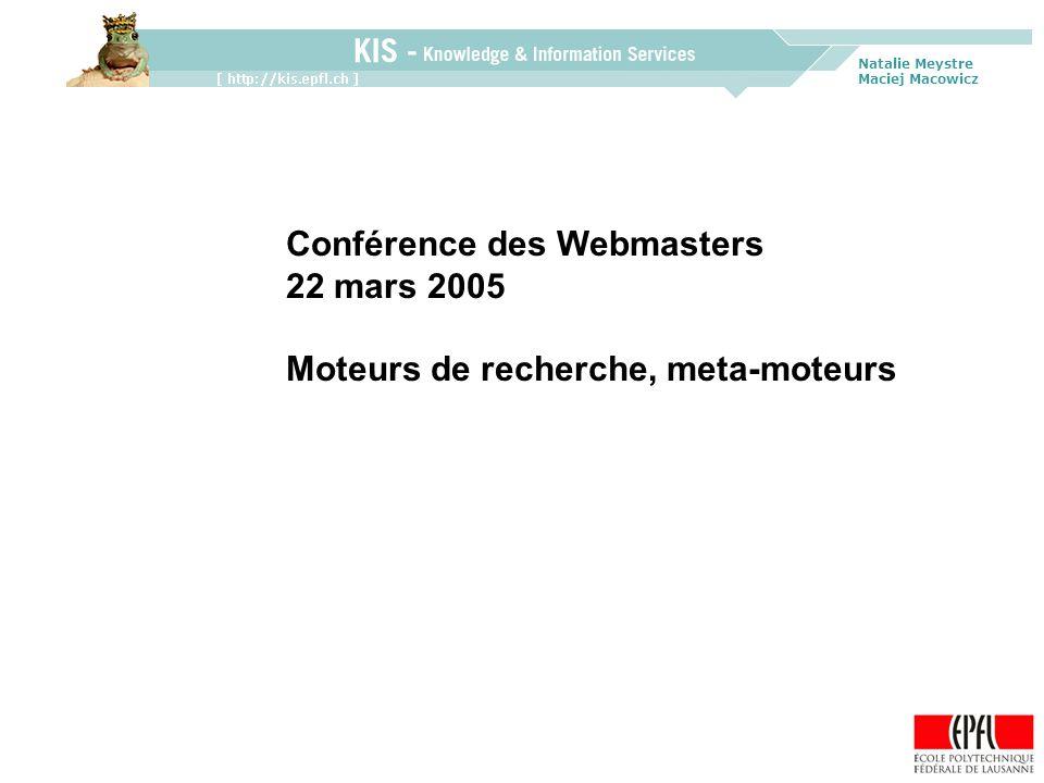 Natalie Meystre Maciej Macowicz Conférence des Webmasters 22 mars 2005 Moteurs de recherche, meta-moteurs