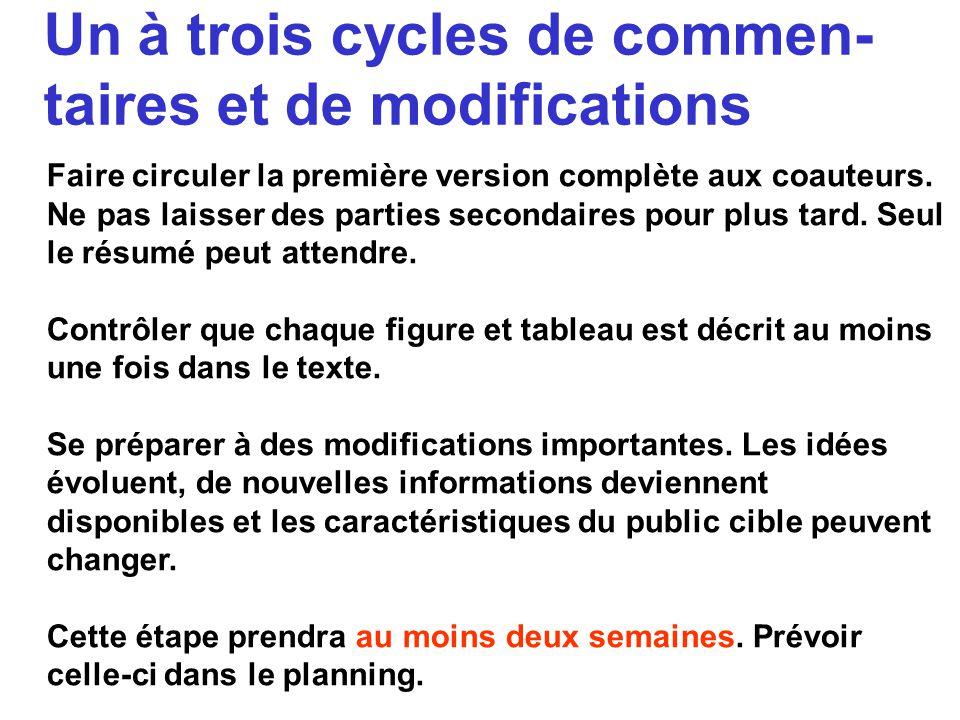 Un à trois cycles de commen- taires et de modifications Faire circuler la première version complète aux coauteurs. Ne pas laisser des parties secondai