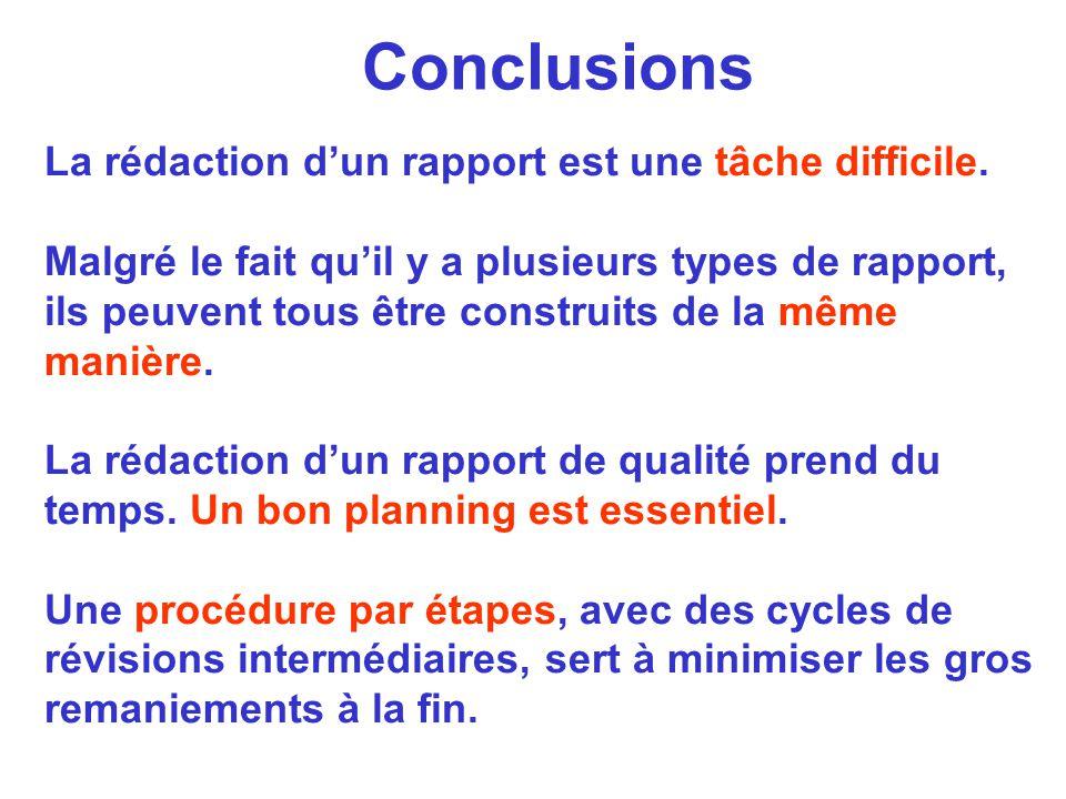 Conclusions La rédaction dun rapport est une tâche difficile. Malgré le fait quil y a plusieurs types de rapport, ils peuvent tous être construits de
