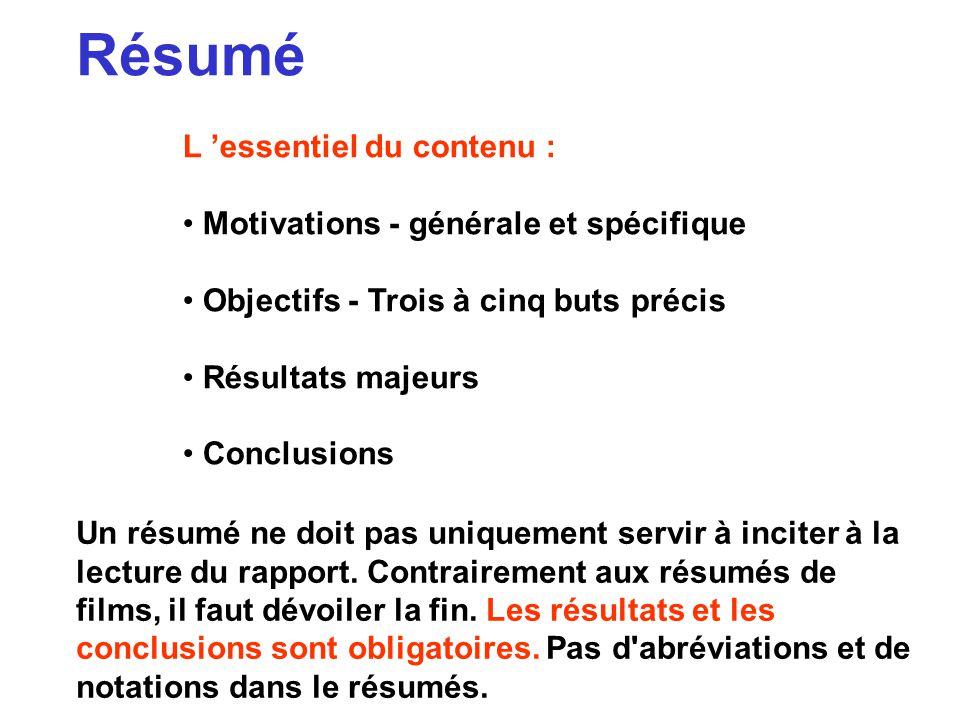 Résumé L essentiel du contenu : Motivations - générale et spécifique Objectifs - Trois à cinq buts précis Résultats majeurs Conclusions Un résumé ne d