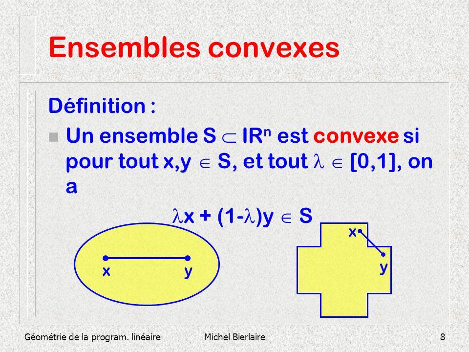 Géométrie de la program. linéaireMichel Bierlaire8 Ensembles convexes Définition : Un ensemble S IR n est convexe si pour tout x,y S, et tout [0,1], o
