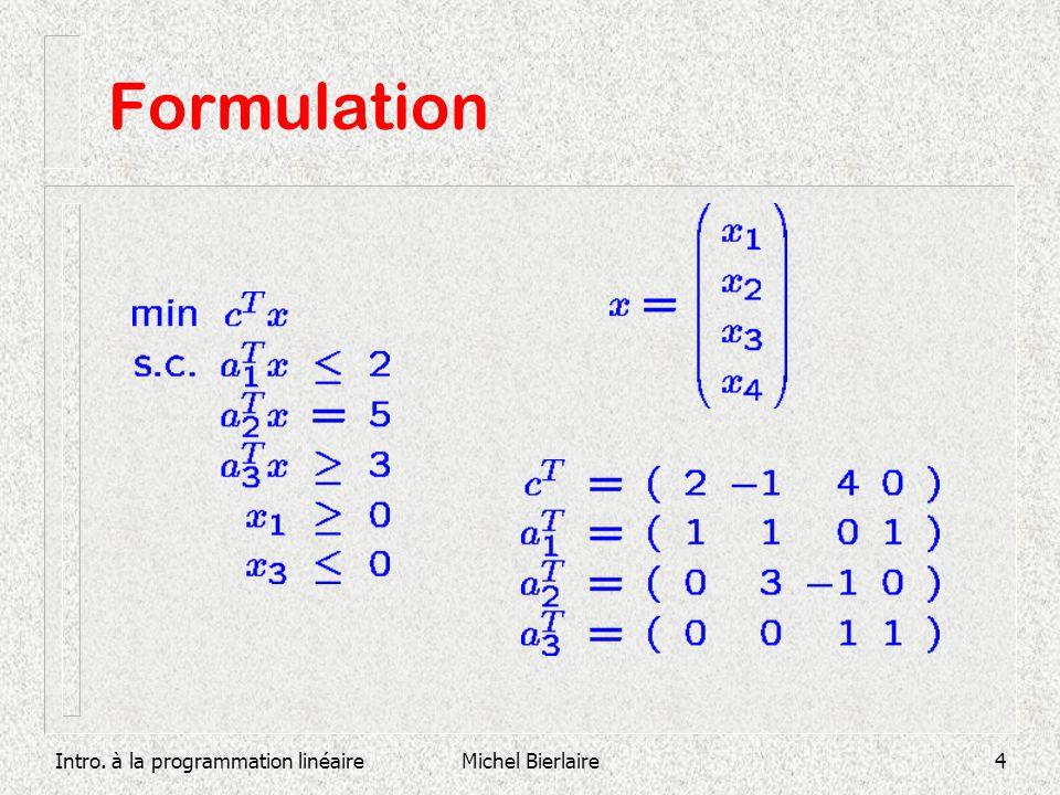 Intro. à la programmation linéaireMichel Bierlaire5 Formulation