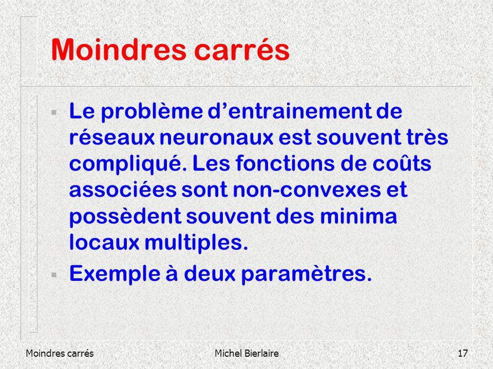 Moindres carrésMichel Bierlaire17 Moindres carrés Le problème dentrainement de réseaux neuronaux est souvent très compliqué. Les fonctions de coûts as