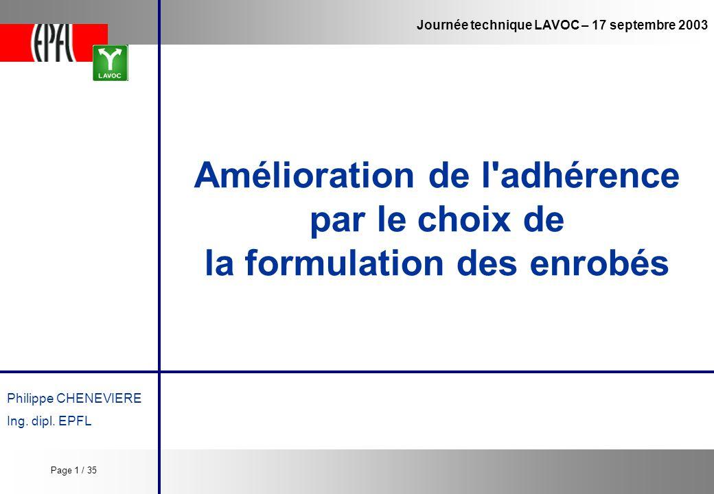 Journée technique LAVOC – 17 septembre 2003 Amélioration de l'adhérence par le choix de la formulation des enrobés Philippe CHENEVIERE Ing. dipl. EPFL