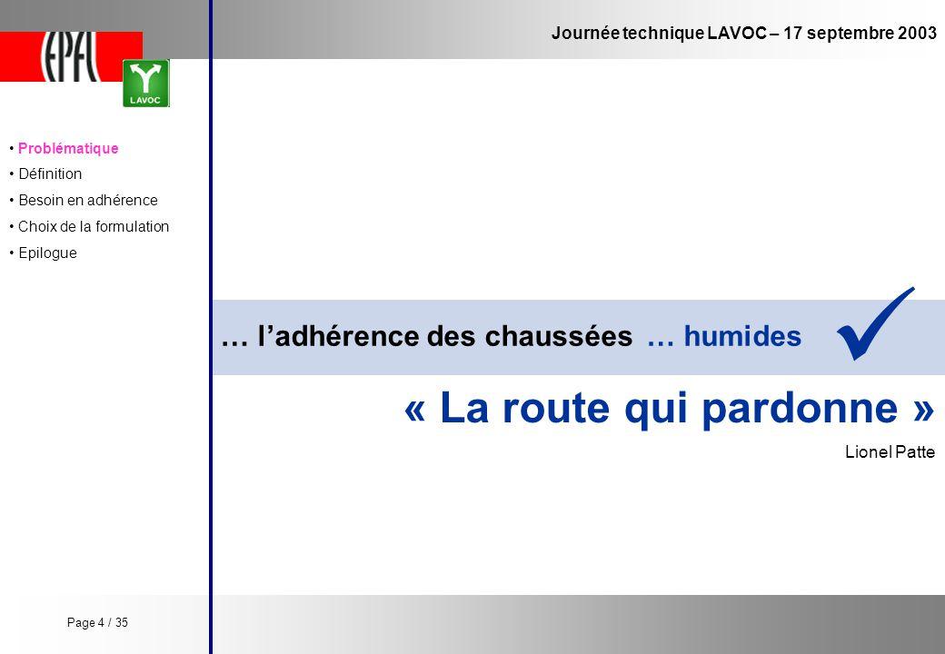 Journée technique LAVOC – 17 septembre 2003 … ladhérence des chaussées « La route qui pardonne » Lionel Patte … humides Problématique Définition Besoi