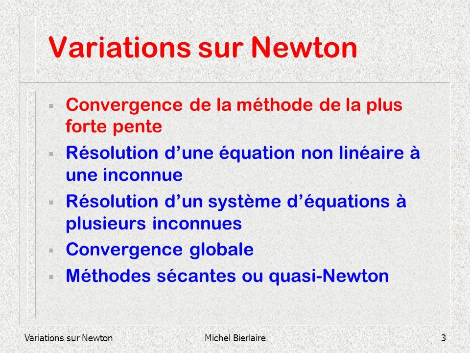 Michel Bierlaire3 Variations sur Newton Convergence de la méthode de la plus forte pente Résolution dune équation non linéaire à une inconnue Résoluti