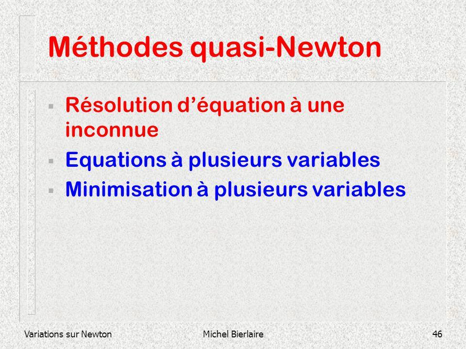 Variations sur NewtonMichel Bierlaire46 Méthodes quasi-Newton Résolution déquation à une inconnue Equations à plusieurs variables Minimisation à plusi