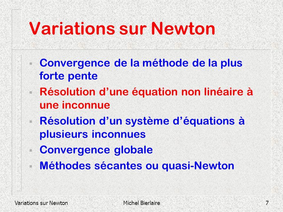 Variations sur NewtonMichel Bierlaire7 Variations sur Newton Convergence de la méthode de la plus forte pente Résolution dune équation non linéaire à