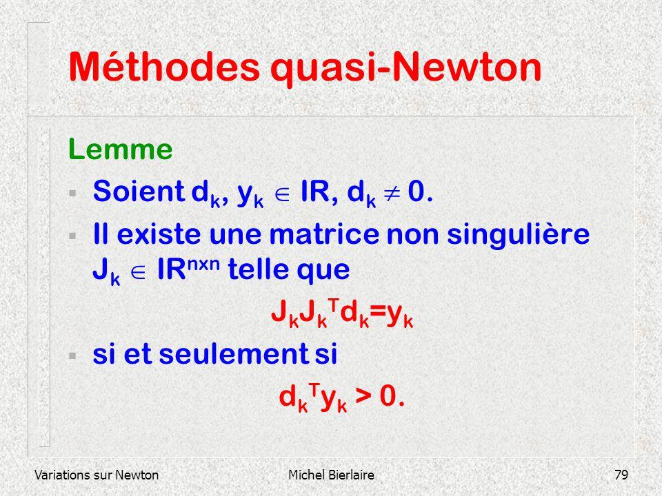 Variations sur NewtonMichel Bierlaire79 Méthodes quasi-Newton Lemme Soient d k, y k IR, d k 0. Il existe une matrice non singulière J k IR nxn telle q