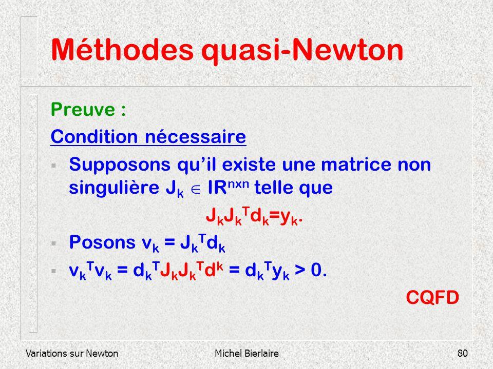 Variations sur NewtonMichel Bierlaire80 Méthodes quasi-Newton Preuve : Condition nécessaire Supposons quil existe une matrice non singulière J k IR nx