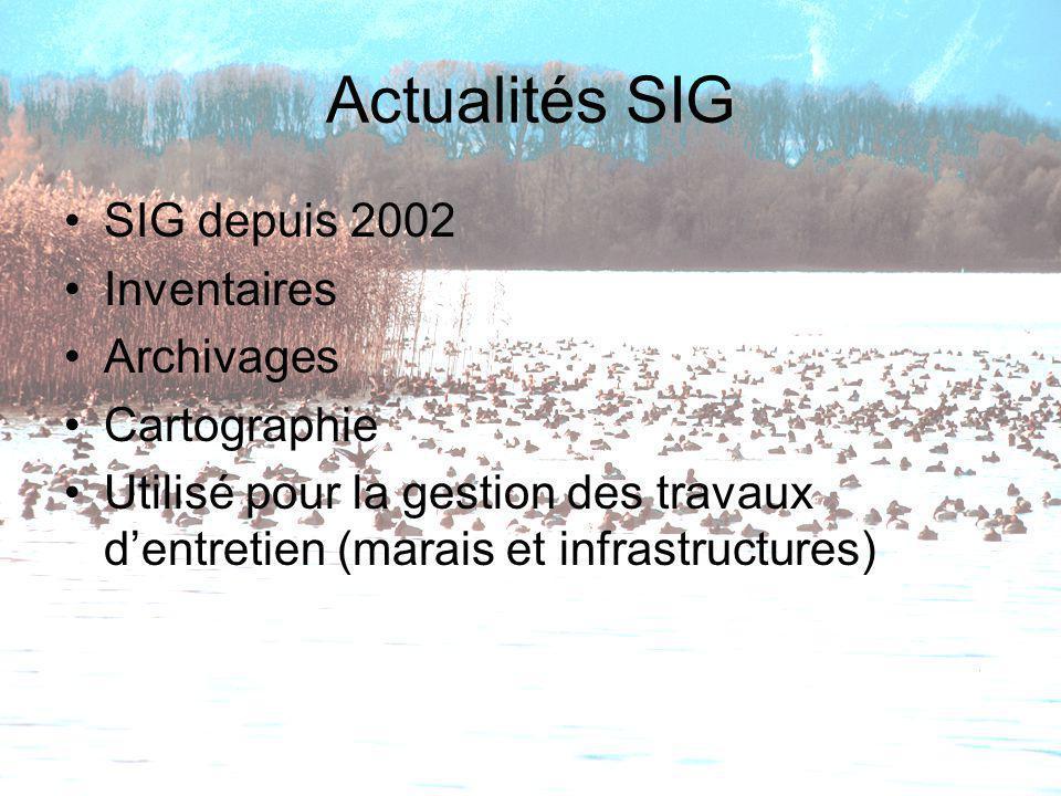 Actualités SIG SIG depuis 2002 Inventaires Archivages Cartographie Utilisé pour la gestion des travaux dentretien (marais et infrastructures)