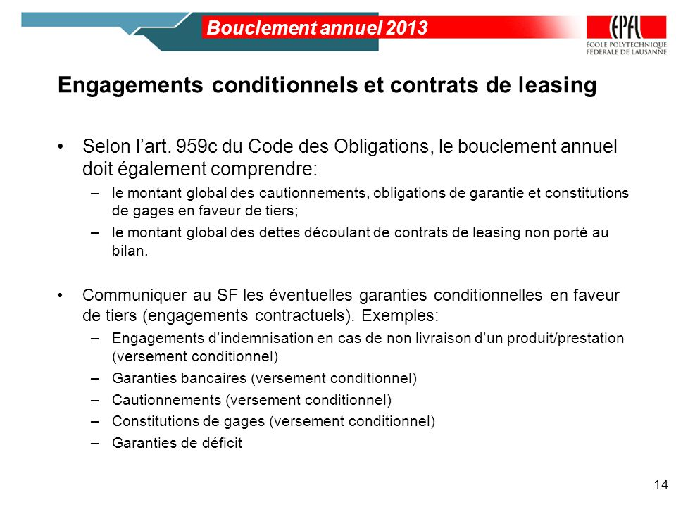 Engagements conditionnels et contrats de leasing Selon lart. 959c du Code des Obligations, le bouclement annuel doit également comprendre: –le montant