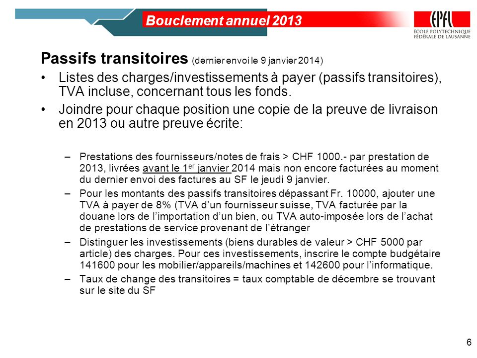 Passifs transitoires (dernier envoi le 9 janvier 2014) –Pour le matériel commandé directement via lapplication E-buying (EBP/SRM) et livré avant le 1 er janvier 2014, le SF produira des listes de passifs transitoires par fonds, pour les acquisitions > CHF 1000.