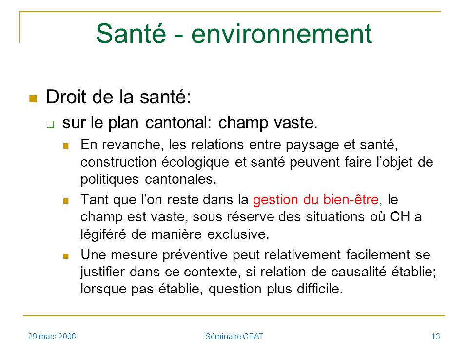 Santé - environnement Droit de la santé: sur le plan cantonal: champ vaste. En revanche, les relations entre paysage et santé, construction écologique
