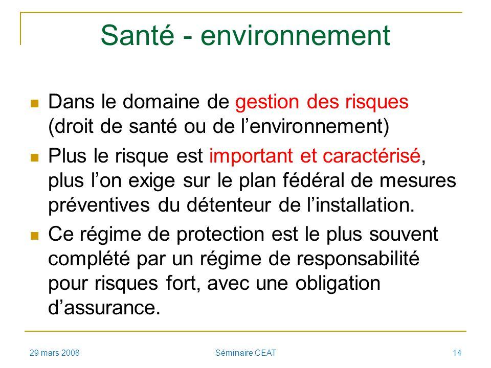 Santé - environnement Dans le domaine de gestion des risques (droit de santé ou de lenvironnement) Plus le risque est important et caractérisé, plus l