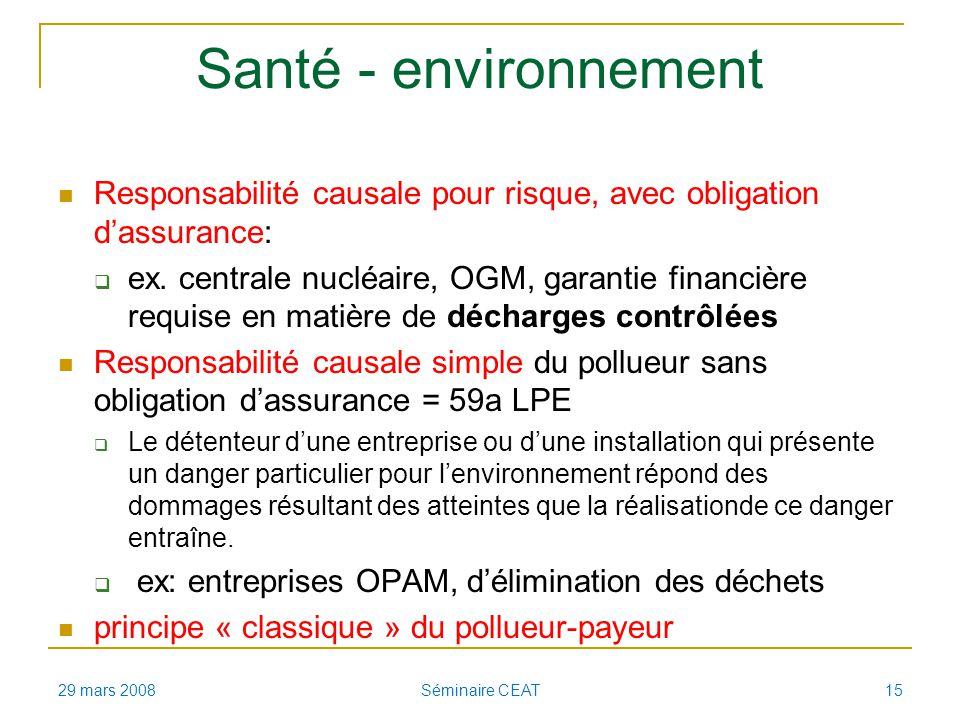 Santé - environnement Responsabilité causale pour risque, avec obligation dassurance: ex. centrale nucléaire, OGM, garantie financière requise en mati