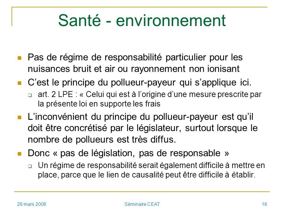Santé - environnement Pas de régime de responsabilité particulier pour les nuisances bruit et air ou rayonnement non ionisant Cest le principe du pollueur-payeur qui sapplique ici.