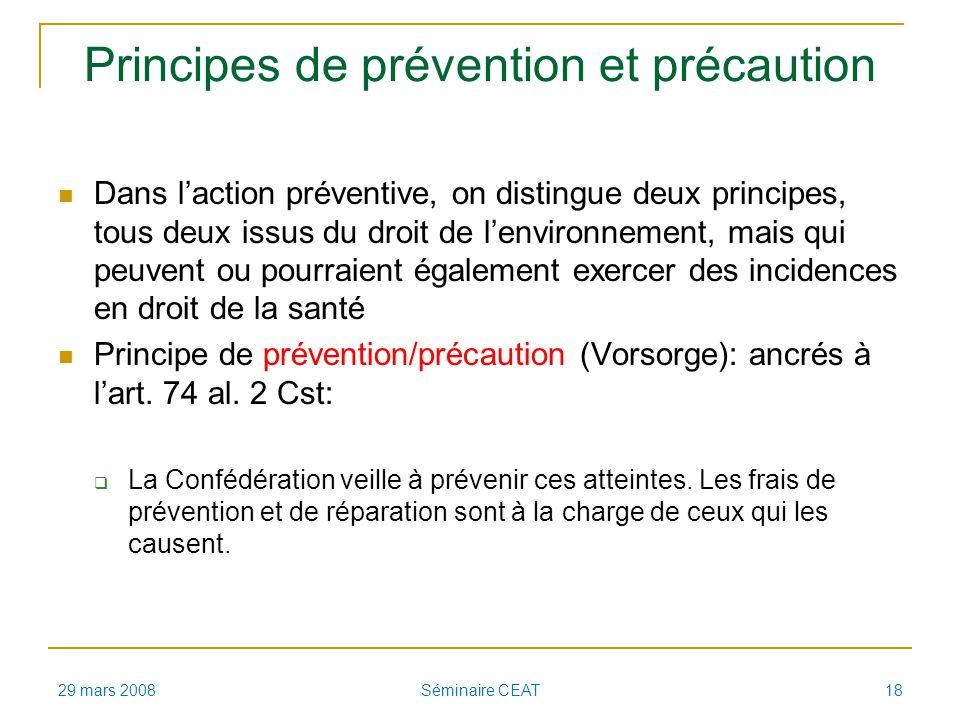 Principes de prévention et précaution Dans laction préventive, on distingue deux principes, tous deux issus du droit de lenvironnement, mais qui peuvent ou pourraient également exercer des incidences en droit de la santé Principe de prévention/précaution (Vorsorge): ancrés à lart.
