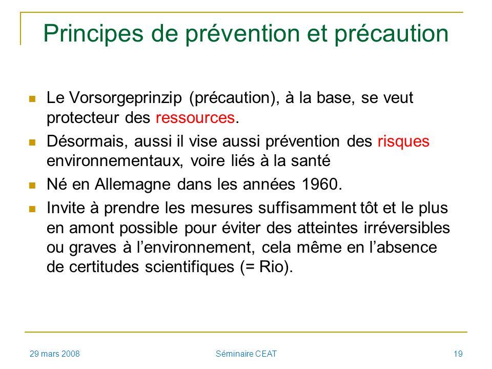 Principes de prévention et précaution Le Vorsorgeprinzip (précaution), à la base, se veut protecteur des ressources. Désormais, aussi il vise aussi pr