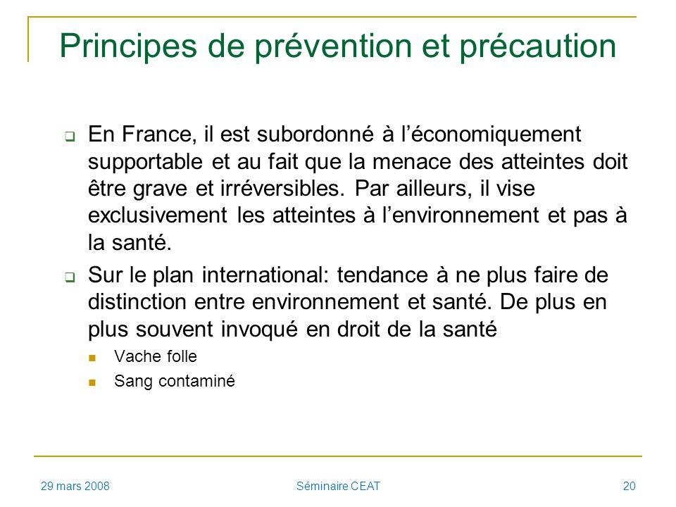 Principes de prévention et précaution En France, il est subordonné à léconomiquement supportable et au fait que la menace des atteintes doit être grave et irréversibles.