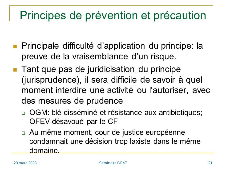 Principes de prévention et précaution Principale difficulté dapplication du principe: la preuve de la vraisemblance dun risque. Tant que pas de juridi
