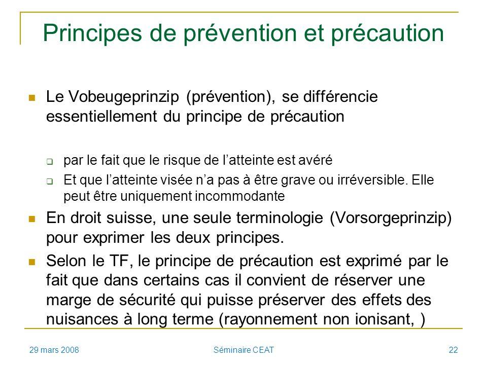 Principes de prévention et précaution Le Vobeugeprinzip (prévention), se différencie essentiellement du principe de précaution par le fait que le risque de latteinte est avéré Et que latteinte visée na pas à être grave ou irréversible.