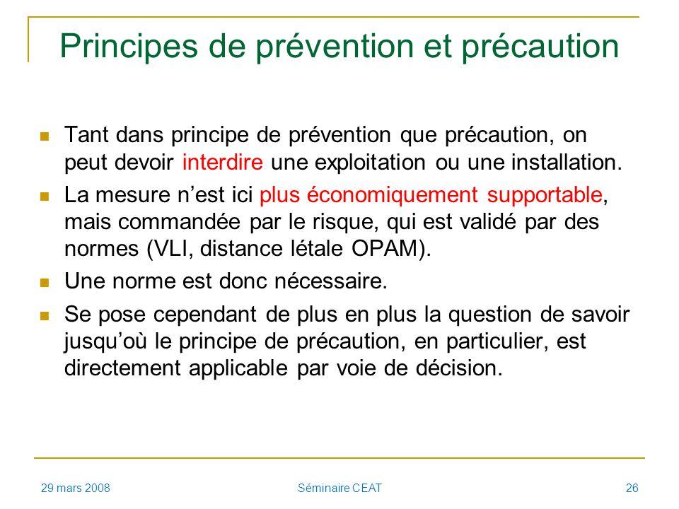 Principes de prévention et précaution Tant dans principe de prévention que précaution, on peut devoir interdire une exploitation ou une installation.