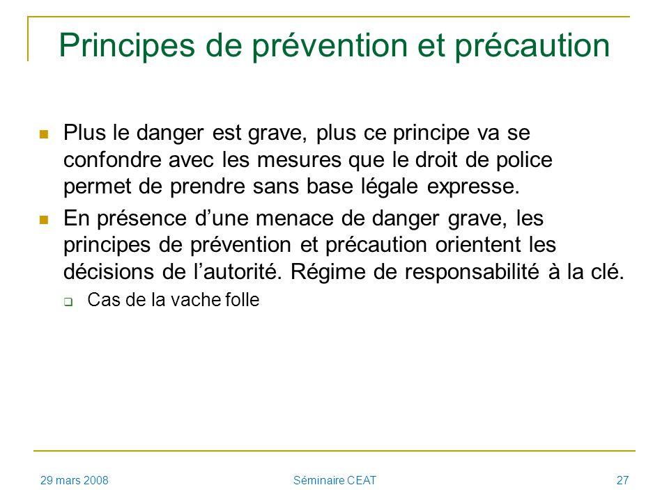 Principes de prévention et précaution Plus le danger est grave, plus ce principe va se confondre avec les mesures que le droit de police permet de prendre sans base légale expresse.