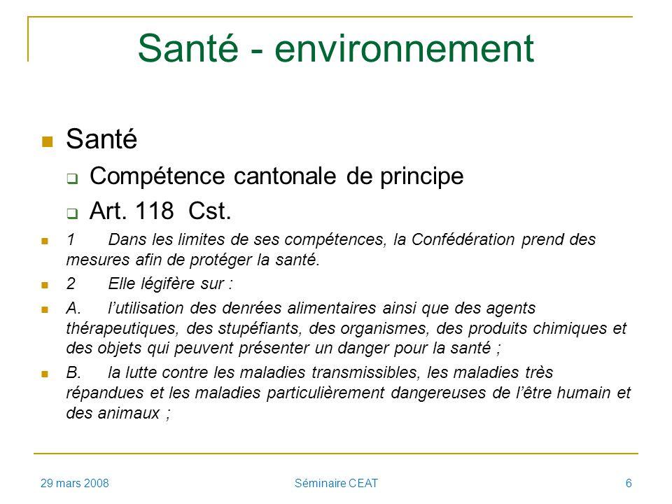 Santé - environnement Santé Compétence cantonale de principe Art. 118 Cst. 1Dans les limites de ses compétences, la Confédération prend des mesures af