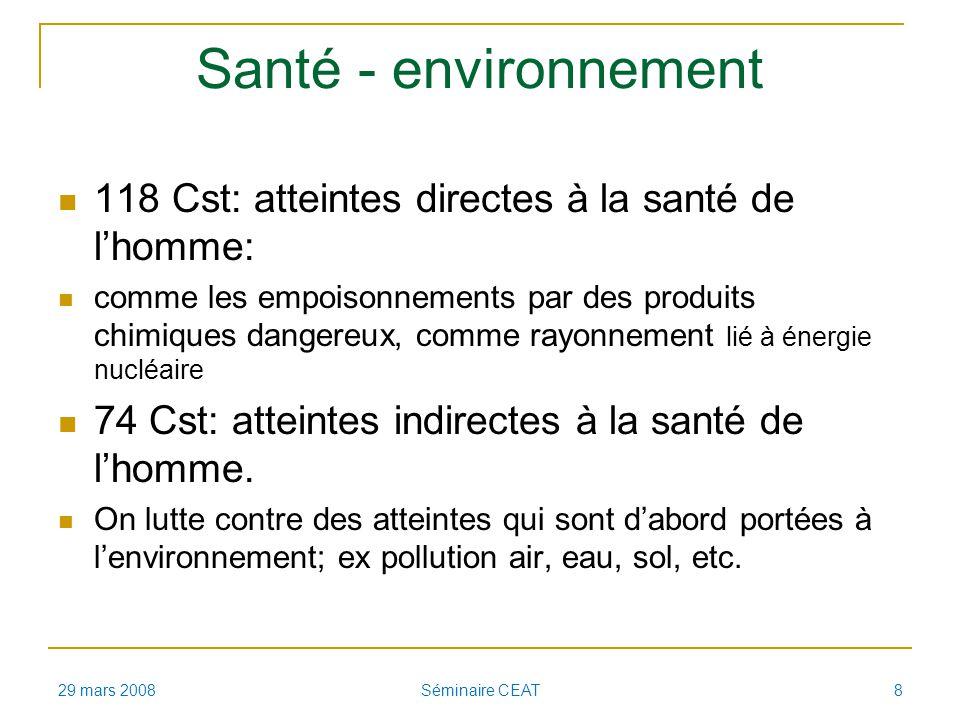 Santé - environnement 118 Cst: atteintes directes à la santé de lhomme: comme les empoisonnements par des produits chimiques dangereux, comme rayonnement lié à énergie nucléaire 74 Cst: atteintes indirectes à la santé de lhomme.