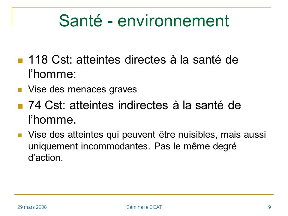 Santé - environnement 118 Cst: atteintes directes à la santé de lhomme: Vise des menaces graves 74 Cst: atteintes indirectes à la santé de lhomme.