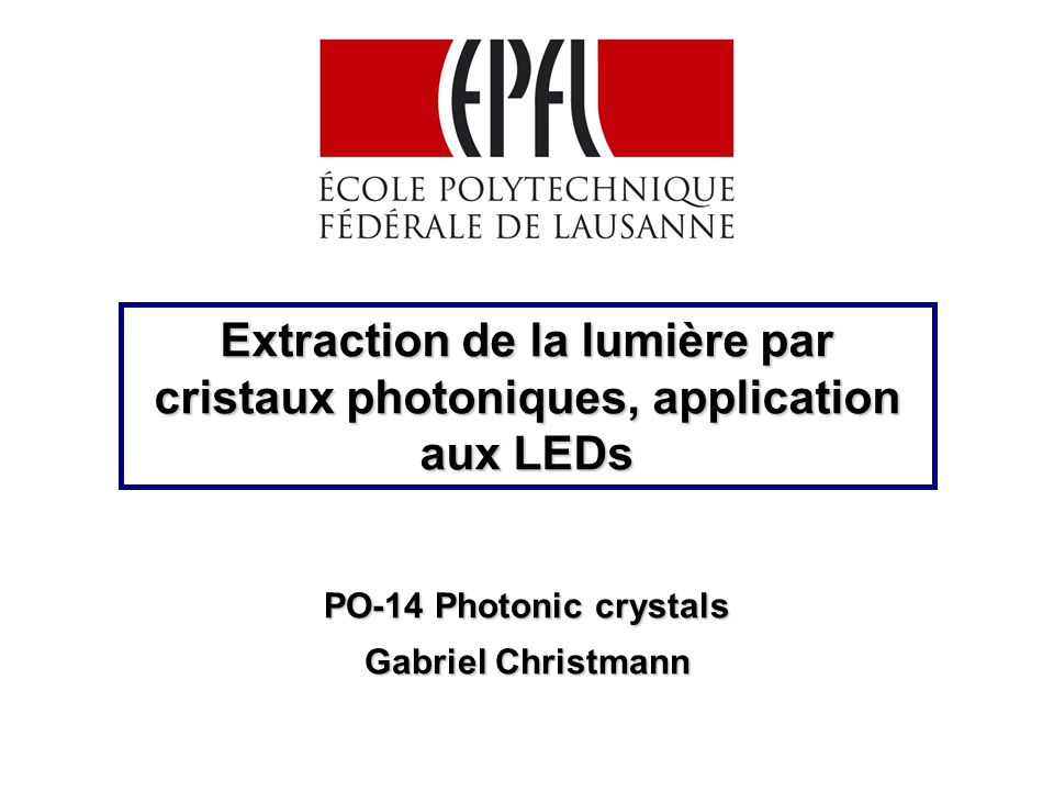 Extraction de la lumière par cristaux photoniques, application aux LEDs PO-14 Photonic crystals Gabriel Christmann