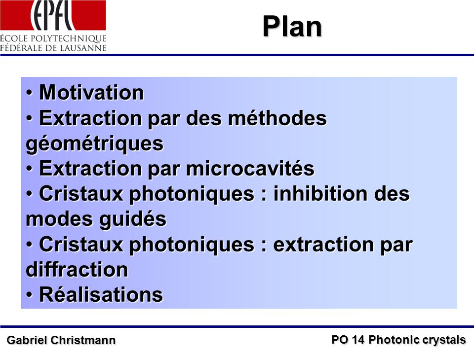 PO 14 Photonic crystals Gabriel Christmann Plan Motivation Motivation Extraction par des méthodes géométriques Extraction par des méthodes géométrique