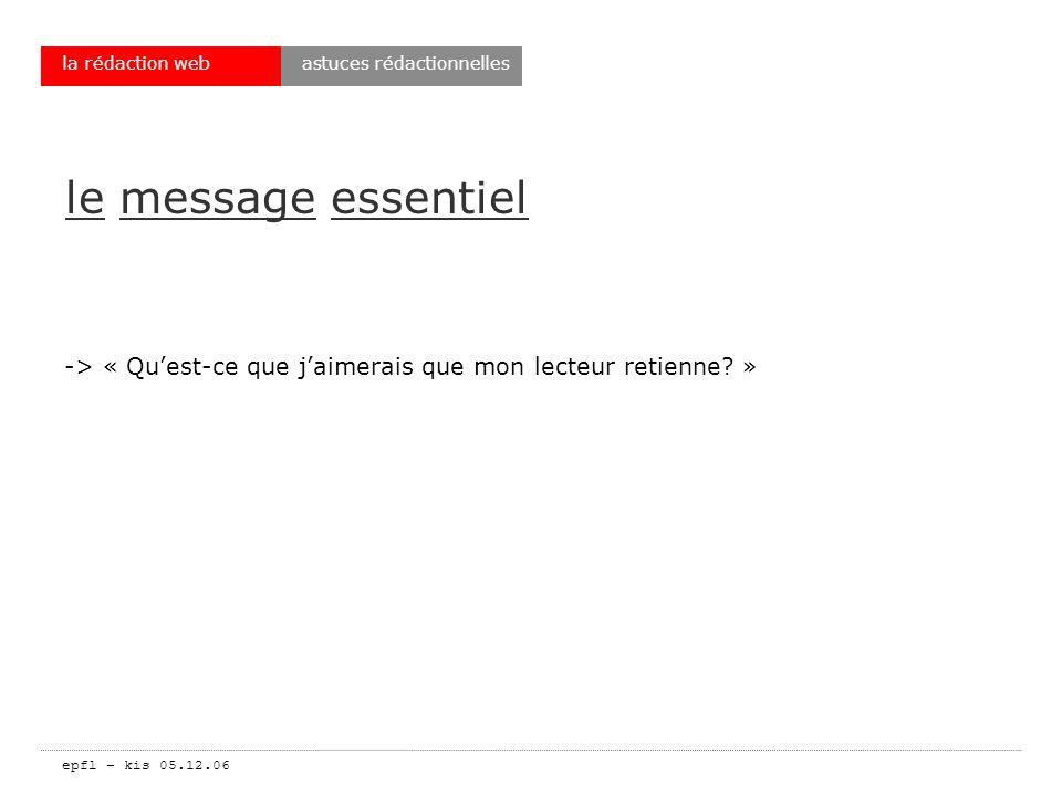 epfl – kis 05.12.06 la rédaction web le message essentiel -> « Quest-ce que jaimerais que mon lecteur retienne.