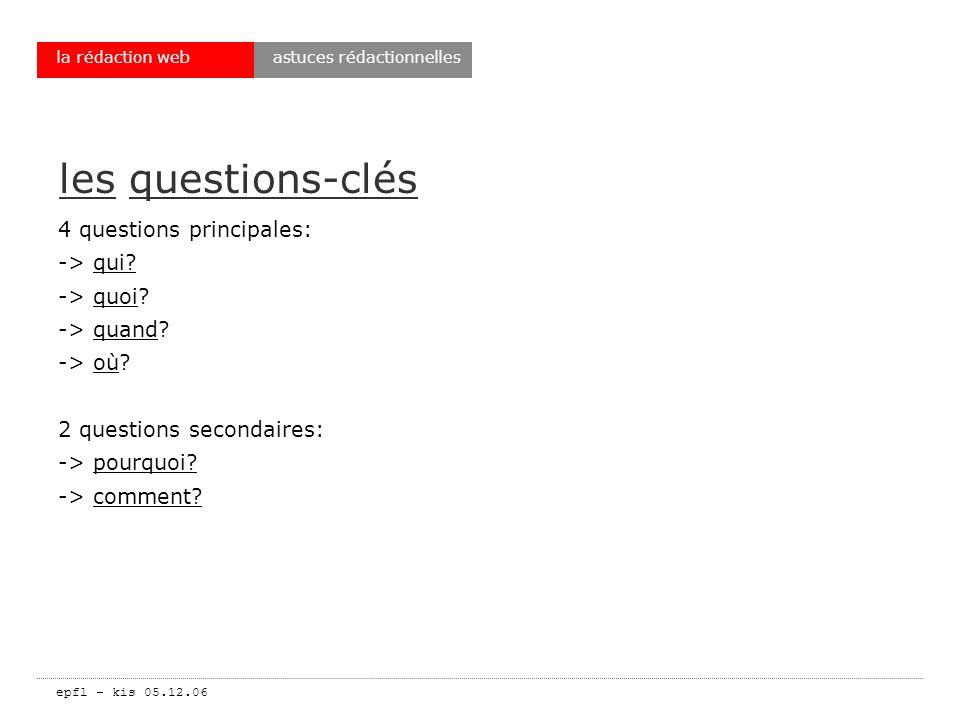 epfl – kis 05.12.06 la rédaction web les questions-clés 4 questions principales: -> qui.