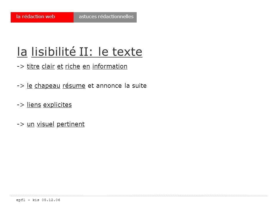 epfl – kis 05.12.06 la rédaction web la lisibilité II: le texte -> titre clair et riche en information -> le chapeau résume et annonce la suite -> liens explicites -> un visuel pertinent astuces rédactionnelles