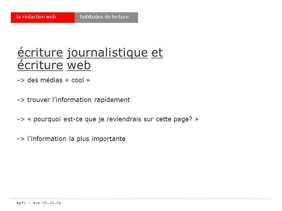 epfl – kis 05.12.06 la rédaction web écriture journalistique et écriture web -> des médias « cool » -> trouver linformation rapidement -> « pourquoi est-ce que je reviendrais sur cette page.
