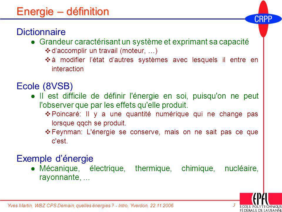 Yves Martin, WBZ CPS Demain, quelles énergies ? - Intro, Yverdon, 22.11.2006 3 Energie – définition Dictionnaire Grandeur caractérisant un système et