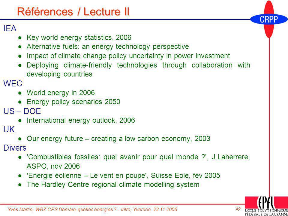 Yves Martin, WBZ CPS Demain, quelles énergies ? - Intro, Yverdon, 22.11.2006 49 Références / Lecture II IEA Key world energy statistics, 2006 Alternat