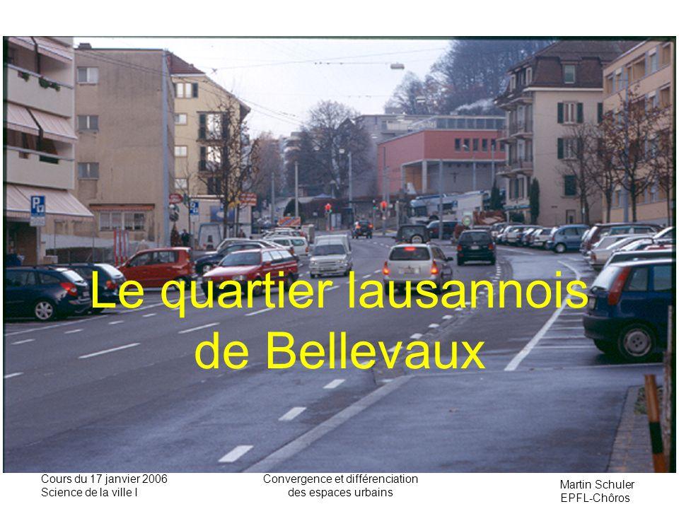 Martin Schuler EPFL-Chôros Cours du 17 janvier 2006 Science de la ville I Convergence et différenciation des espaces urbains Le quartier lausannois de