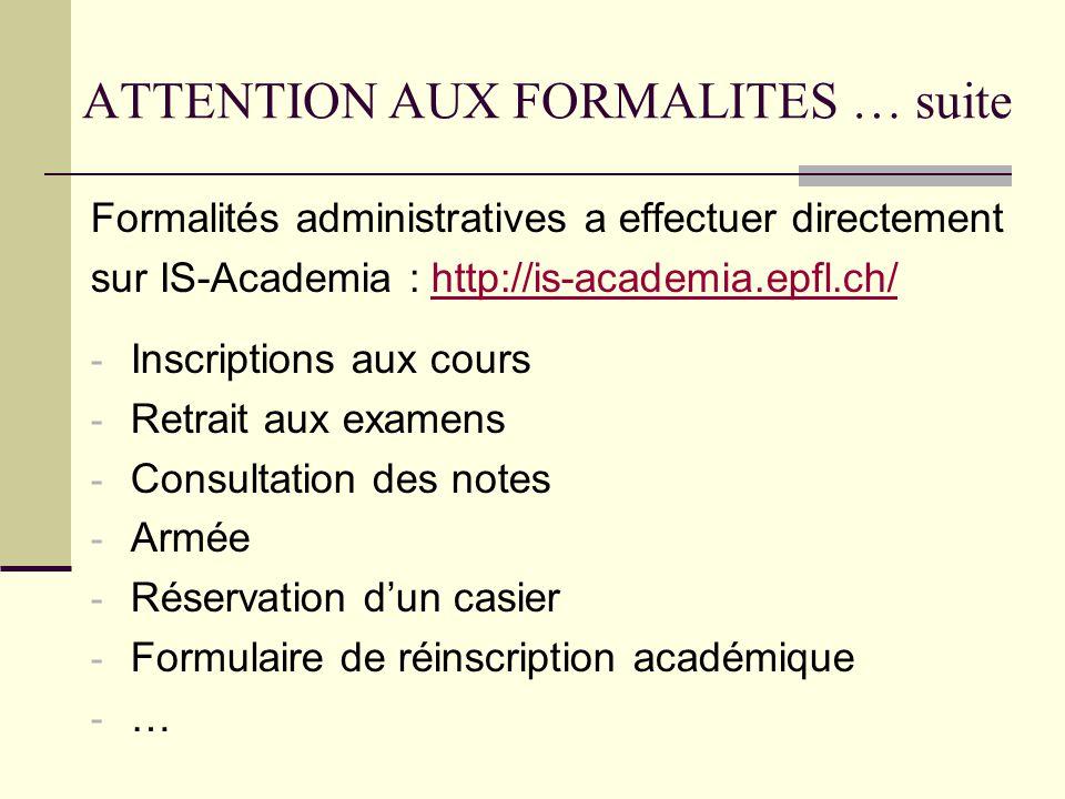 ATTENTION AUX FORMALITES … suite Formalités administratives a effectuer directement sur IS-Academia : http://is-academia.epfl.ch/http://is-academia.epfl.ch/ - Inscriptions aux cours - Retrait aux examens - Consultation des notes - Armée - Réservation dun casier - Formulaire de réinscription académique - …