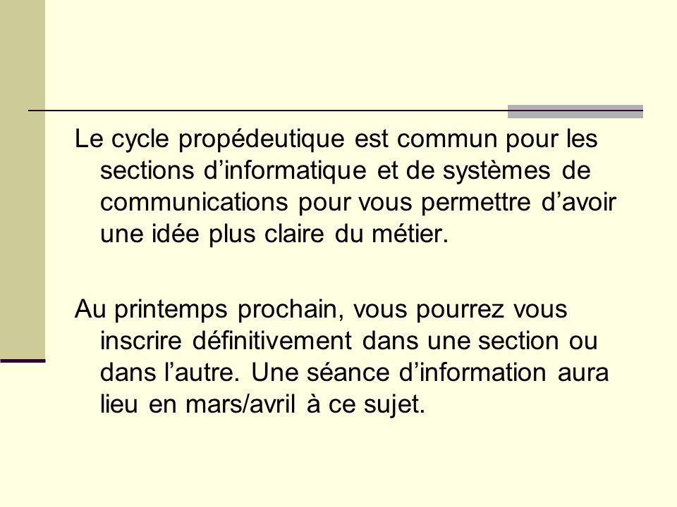 Le cycle propédeutique est commun pour les sections dinformatique et de systèmes de communications pour vous permettre davoir une idée plus claire du métier.