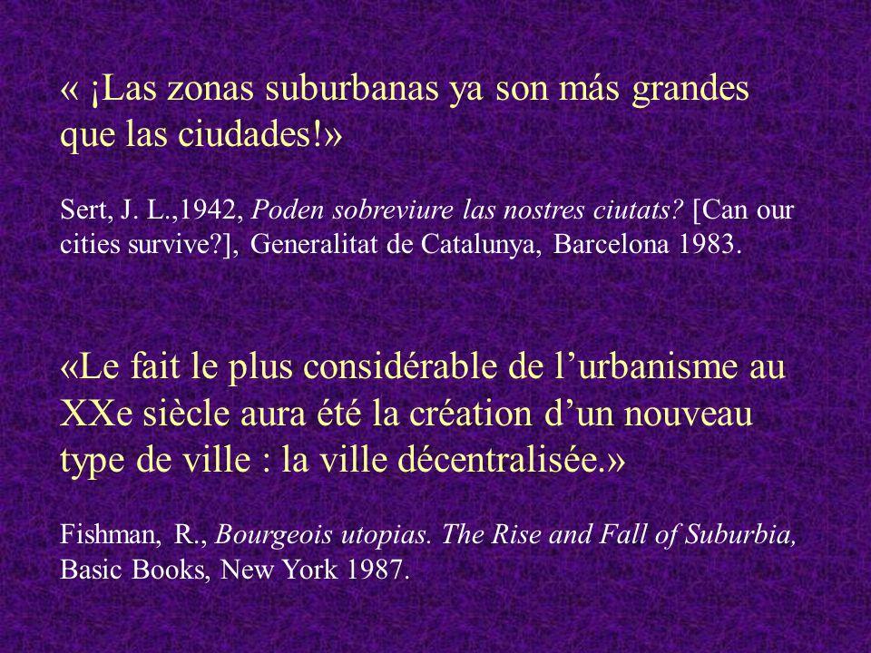 « ¡Las zonas suburbanas ya son más grandes que las ciudades!» Sert, J. L.,1942, Poden sobreviure las nostres ciutats? [Can our cities survive?], Gener