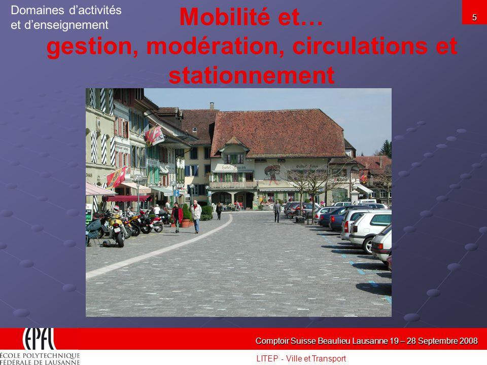 LITEP - Ville et Transport Comptoir Suisse Beaulieu Lausanne 19 – 28 Septembre 2008 5 Mobilité et… gestion, modération, circulations et stationnement