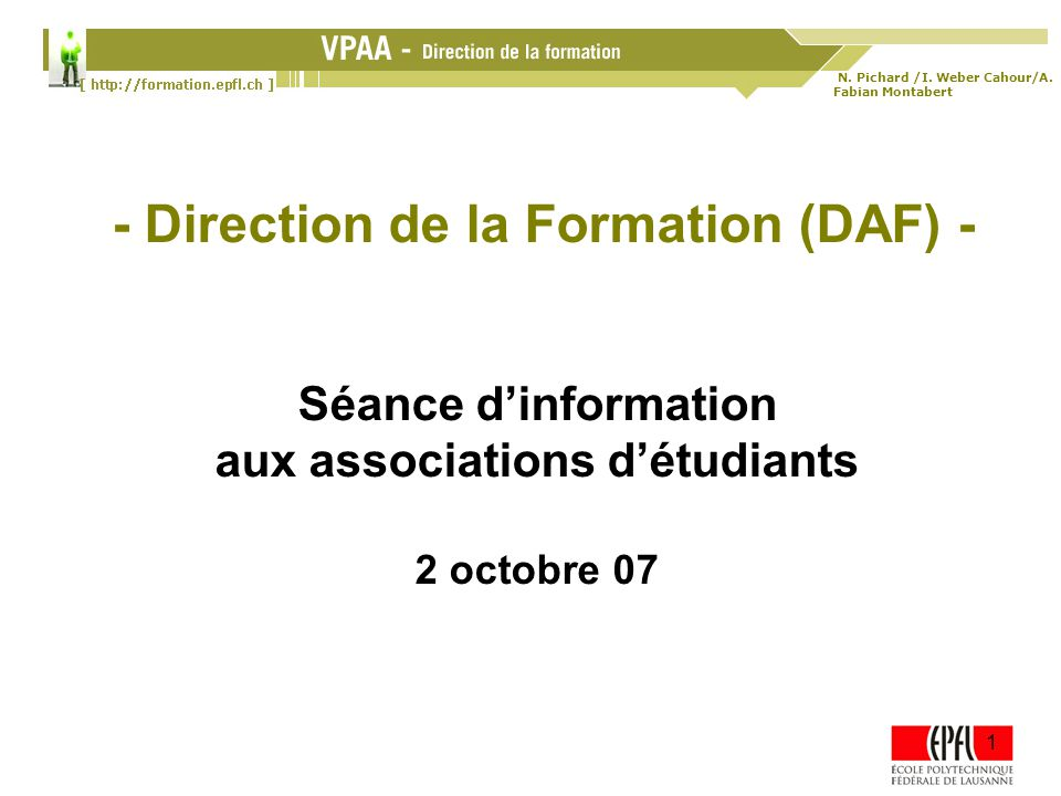 N. Pichard /I. Weber Cahour/A. Fabian Montabert 02.10.2007 1 Séance dinformation aux associations 1 - Direction de la Formation (DAF) - Séance dinform