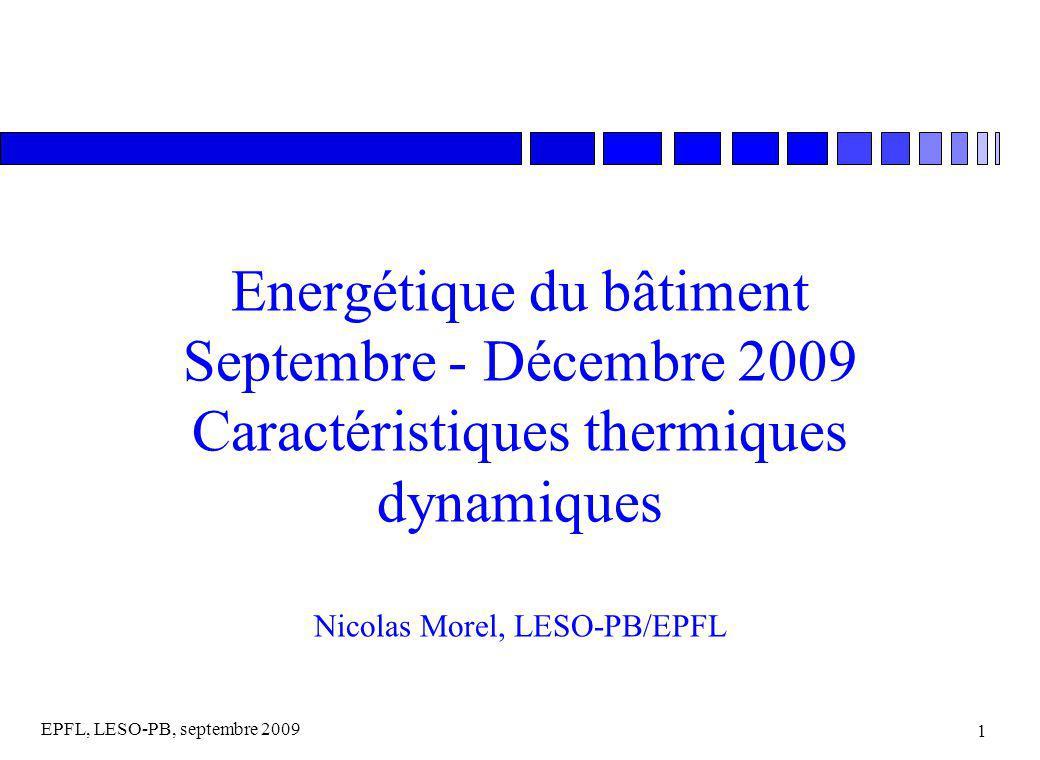 EPFL, LESO-PB, septembre 2009 12 Milieu semi-infini, réponse harmonique n Conditions aux limites: (0,t) = 0 ·cos( ·t) (,t) = 0 période considérée typiquement: T = 1 jour = 86400 s = 2 /T = 72.6 10 -6 [1/s] n Solution (en régime stationnaire):