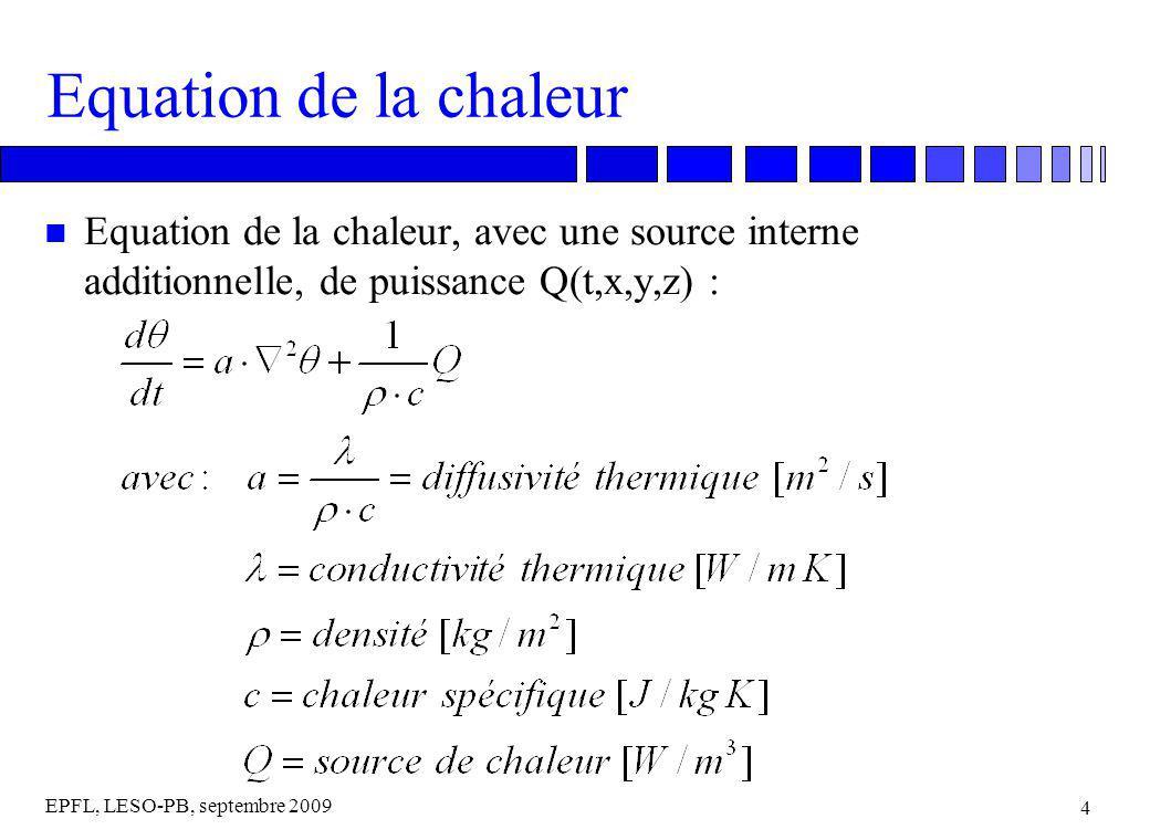 EPFL, LESO-PB, septembre 2009 25 Modèle harmonique multicouches n Matrice de Heindl (intérieur extérieur, avec couches limites:  Z 11   = 121.4 [-] (phase 9.2 h)  Z 12   = 20.3 [m 2 K/W] (phase 20.4 h)  Z 21   = 89.2 [W/m 2 K] (phase 1.2 h)  Z 22   = 14.9 [-] (phase 12.4 h) n Capacités dynamiques vues de lintérieur (indice 1) et de lextérieur (indice 2): C 1 = T/2 ·  (Z 11 -1)/Z 12   = 82.7 kJ/m 2 K C 2 = T/2 ·  (Z 22 -1)/Z 12   = 10.8 kJ/m 2 K n Comparaison avec la capacité interne statique: C 1, stat = 528 kJ/m 2 K (20 cm de béton) C 1 correspond à 3.1 cm de béton
