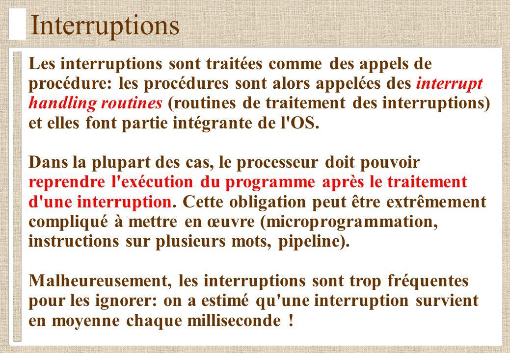 Interruptions Les interruptions sont traitées comme des appels de procédure: les procédures sont alors appelées des interrupt handling routines (routines de traitement des interruptions) et elles font partie intégrante de l OS.